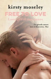 Free to love. Lotta per il tuo amore ebook by Kirsty Moseley, Maddalena Togliani