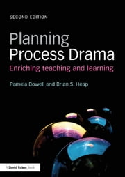 Planning Process Drama - Enriching teaching and learning ebook by Pamela Bowell,Brian S. Heap