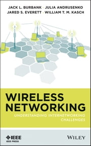 Wireless Networking - Understanding Internetworking Challenges ebook by Jack L. Burbank,Julia Andrusenko,Jared S. Everett,William T.M. Kasch
