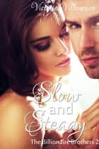 Slow and Steady (The Billionaire Brothers 2) ebook by Victoria Villeneuve