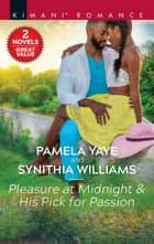 Pleasure at Midnight & His Pick for Passion - A 2-in-1 Collection eBook by Pamela Yaye, Synithia Williams