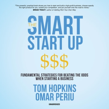 The Smart Start Up - Fundamental Strategies for Beating the Odds When Starting a Business audiobook by Tom Hopkins,Omar Periu
