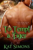 To Tempt A Tiger ebook by Kat Simons