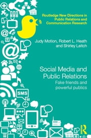 Social Media and Public Relations - Fake Friends and Powerful Publics ebook by Judy Motion,Robert L. Heath,Shirley Leitch