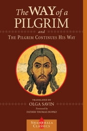 The Way of a Pilgrim and The Pilgrim Continues His Way ebook by Olga Savin, Father Thomas Hopko
