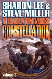 A Liaden Universe Constellation - Volume III ebook by Sharon Lee,Steve Miller