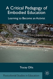 A Critical Pedagogy of Embodied Education - Learning to Become an Activist ebook by Tracey Ollis