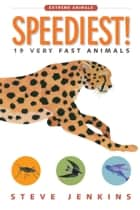 Speediest! - 19 Very Fast Animals ebook by Steve Jenkins