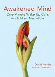Awakened Mind: One-Minute Wake Up Calls To A Bold And Mindful Life ebook by David Kundtz