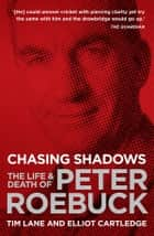 Chasing Shadows - The Life & Death of Peter Roebuck ebook by Tim Lane, Elliot Cartledge