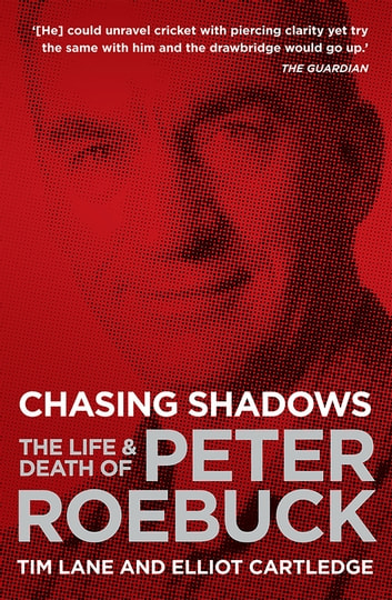 Chasing Shadows - The Life & Death of Peter Roebuck ebook by Tim Lane,Elliot Cartledge