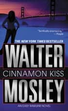 Cinnamon Kiss ebook by Walter Mosley