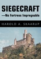 Siegecraft - No Fortress Impregnable ebook by Harold Skaarup