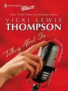 Talking About Sex... ebook by Vicki Lewis Thompson
