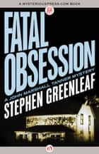 Fatal Obsession ebook by Stephen Greenleaf