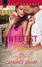 The Sweetest Kiss ebook by Candace Shaw