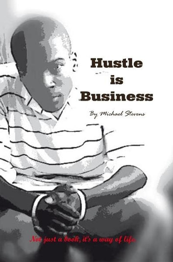 Hustle is Business ebook by Michael Stevens