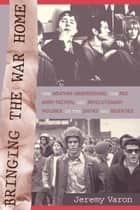 Bringing the War Home - The Weather Underground, the Red Army Faction, and Revolutionary Violence in the Sixties and Seventies ebook by Jeremy Peter Varon