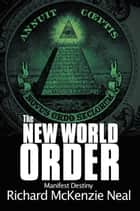 The New World Order - Manifest Destiny ebook by Richard McKenzie Neal
