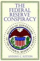 The Federal Reserve Conspiracy ebook by Antony Sutton
