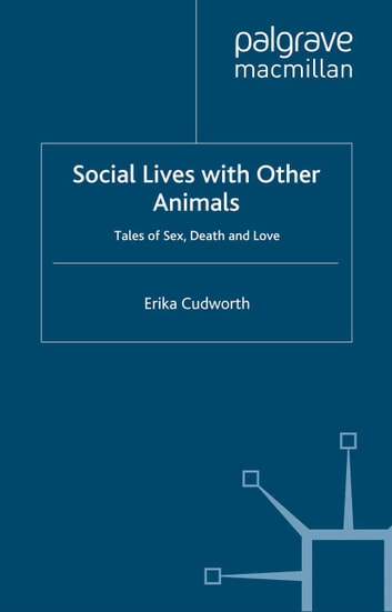 Social Lives with Other Animals - Tales of Sex, Death and Love ebook by E. Cudworth
