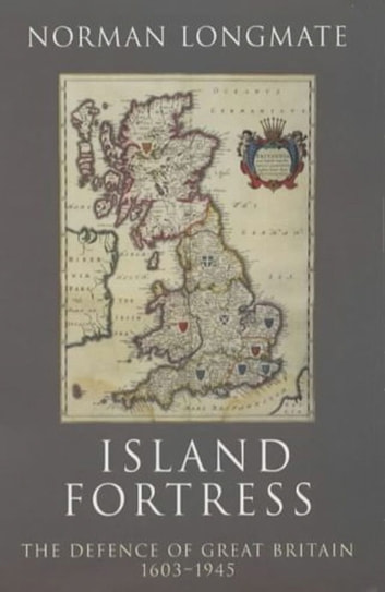 Island Fortress - The Defence of Great Britian 1606-1945 ebook by Norman Longmate