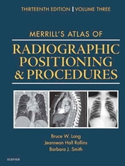Merrill's Atlas of Radiographic Positioning and Procedures - Volume 3 ebook by Bruce W. Long,Jeannean Hall Rollins,Barbara J. Smith