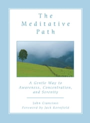 The Meditative Path - A Gentle Way to Awareness, Concentration, and Serenity ebook by John Cianciosi