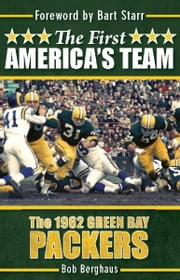 The First America's Team - The 1962 Green Bay Packers ebook by Bob Berghaus