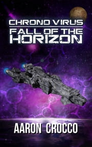 Chrono Virus: Fall of the Horizon ebook by Aaron Crocco