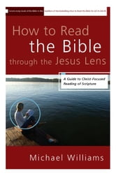 How to Read the Bible through the Jesus Lens - A Guide to Christ-Focused Reading of Scripture ebook by Michael Williams