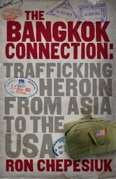 The Bangkok Connection - Trafficking heroin from Asia to the USA ebook by Ron Chepesiuk