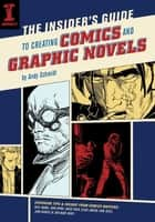 The Insider's Guide To Creating Comics And Graphic Novels ebook by Andy Schmidt