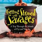 Getting Stoned with Savages - A Trip through the Islands of Fiji and Vanuatu audiobook by