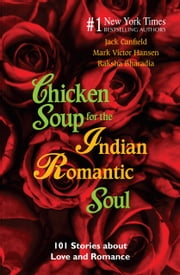 CHICKEN SOUP FOR THE INDIAN ROMANTIC SOUL ebook by Raksha Bharadia, Jack Canfield, Mark Victor Hansen