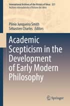 Academic Scepticism in the Development of Early Modern Philosophy ebook by Plínio Junqueira Smith,Sébastien Charles