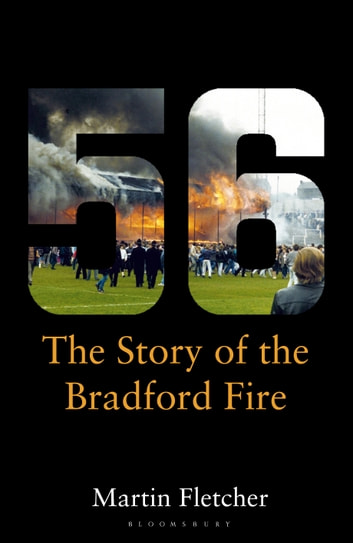 Fifty-Six - The Story of the Bradford Fire ebook by Martin Fletcher