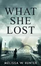 What She Lost ebook by Melissa W. Hunter