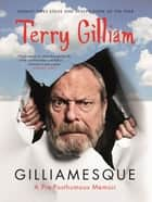 Gilliamesque - A Pre-posthumous Memoir ebook by Terry Gilliam