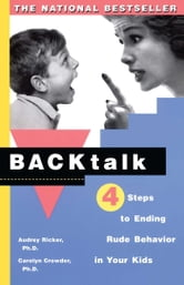 Backtalk - 3 Steps to Stop It Before the Tears and Tantrums Start ebook by Audrey Ricker, Ph.D.,Carolyn Crowder, Ph.D.