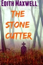 The Stonecutter ebook by Edith Maxwell