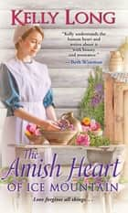 The Amish Heart of Ice Mountain eBook by Kelly Long