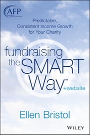 Fundraising the SMART Way - Predictable, Consistent Income Growth for Your Charity ebook by Ellen Bristol