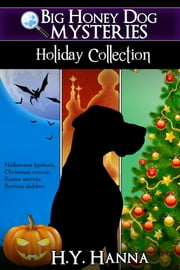 Big Honey Dog Mysteries HOLIDAY COLLECTION (Box set: Halloween, Christmas & Easter) ebook by H.Y. Hanna