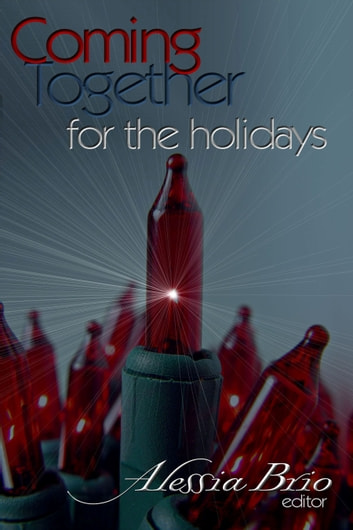 Coming Together: For the Holidays ebook by Alessia Brio