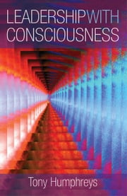Leadership With Consciousness ebook by Tony Humphreys