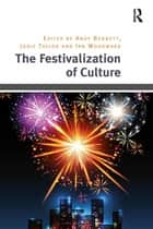The Festivalization of Culture ebook by Jodie Taylor, Andy Bennett