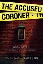 The Accused Coroner ebook by Paul Austin Ardoin