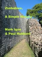 Zimbabwe, A Simple History ebook by Mark Igoe