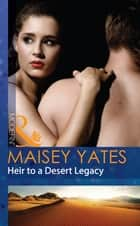 Heir to a Desert Legacy (Mills & Boon Modern) (Secret Heirs of Powerful Men, Book 1) ebook by Maisey Yates